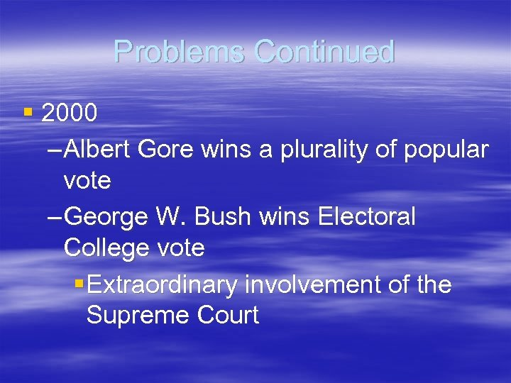 Problems Continued § 2000 – Albert Gore wins a plurality of popular vote –