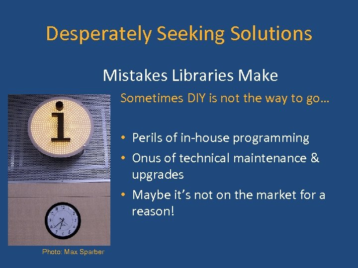 Desperately Seeking Solutions Mistakes Libraries Make Sometimes DIY is not the way to go…