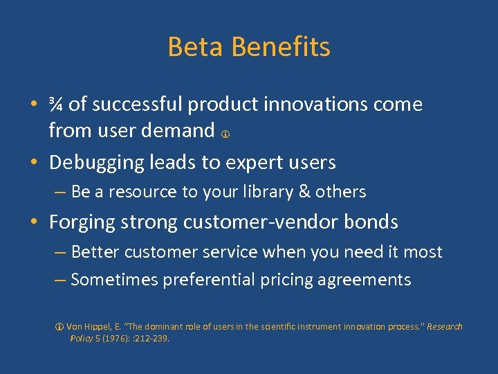 Beta Benefits • ¾ of successful product innovations come from user demand • Debugging