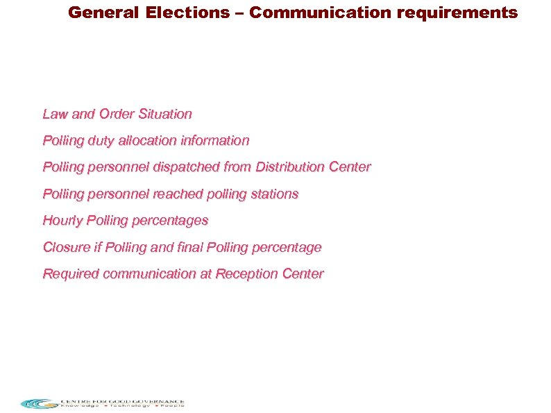 General Elections – Communication requirements Law and Order Situation Polling duty allocation information Polling