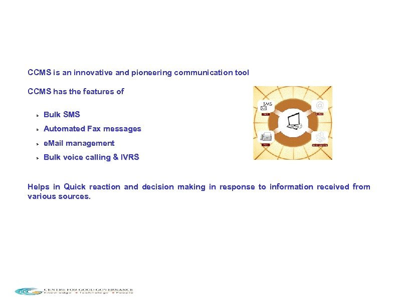 CCMS is an innovative and pioneering communication tool CCMS has the features of Bulk