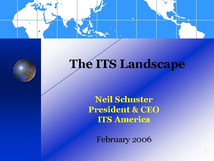 The ITS Landscape Neil Schuster President & CEO ITS America February 2006 1