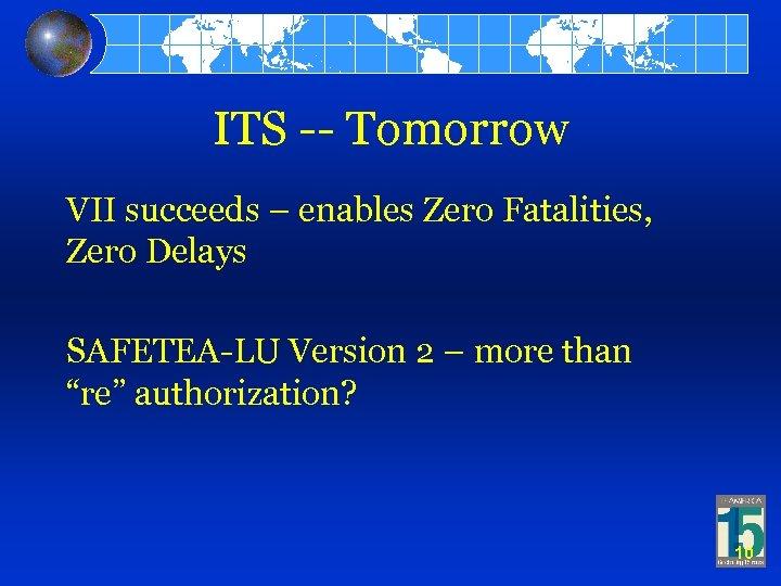 ITS -- Tomorrow VII succeeds – enables Zero Fatalities, Zero Delays SAFETEA-LU Version 2
