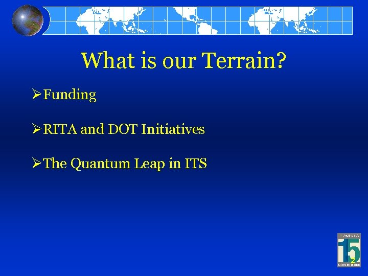 What is our Terrain? ØFunding ØRITA and DOT Initiatives ØThe Quantum Leap in ITS
