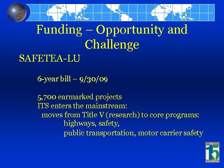 Funding – Opportunity and Challenge SAFETEA-LU 6 -year bill – 9/30/09 5, 700 earmarked