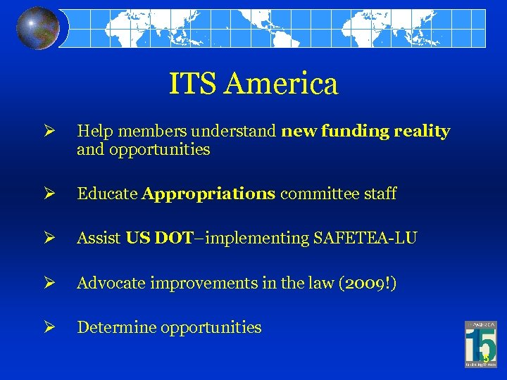 ITS America Ø Help members understand new funding reality and opportunities Ø Educate Appropriations