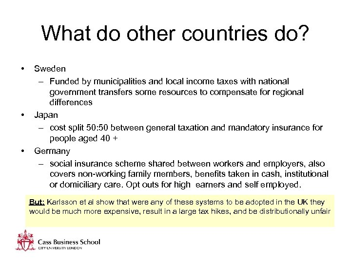 What do other countries do? • • • Sweden – Funded by municipalities and