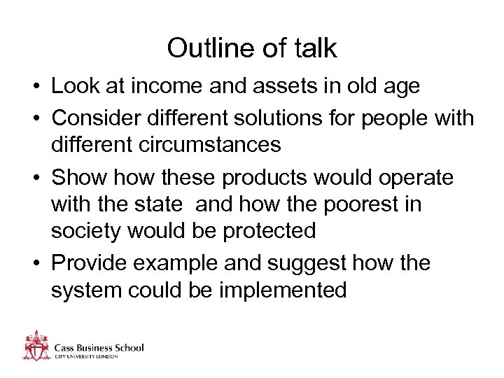 Outline of talk • Look at income and assets in old age • Consider