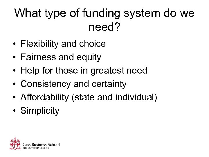 What type of funding system do we need? • • • Flexibility and choice