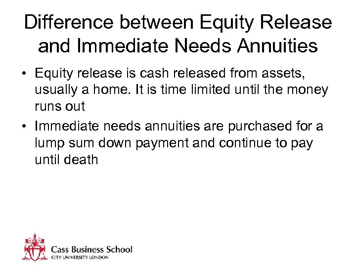 Difference between Equity Release and Immediate Needs Annuities • Equity release is cash released