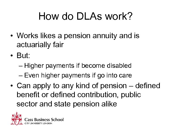 How do DLAs work? • Works likes a pension annuity and is actuarially fair