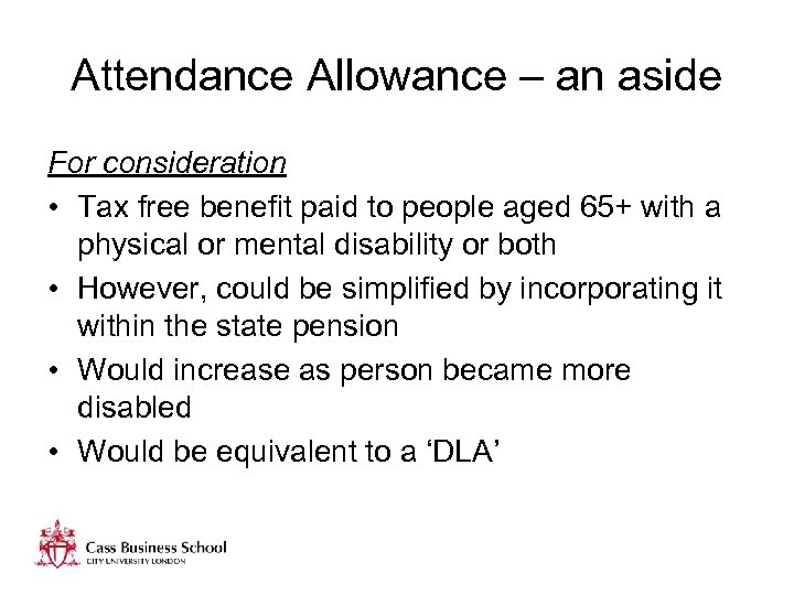 Attendance Allowance – an aside For consideration • Tax free benefit paid to people