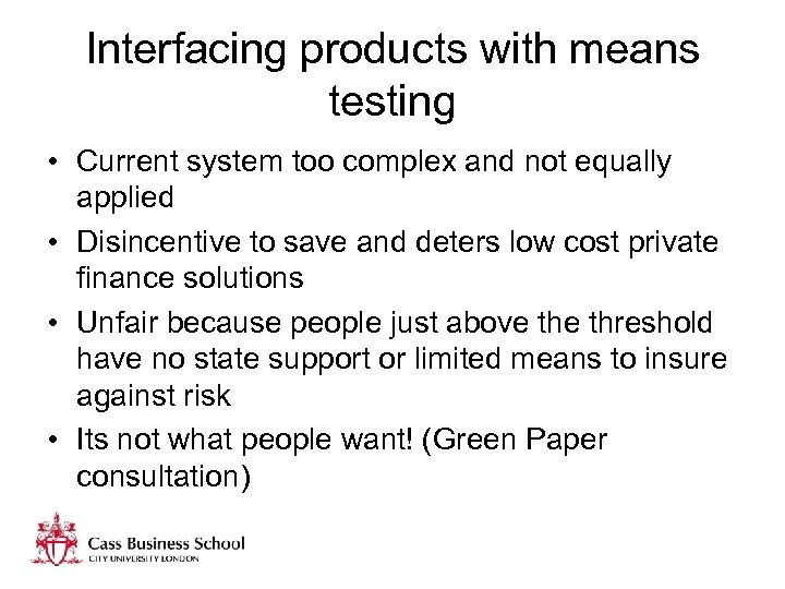 Interfacing products with means testing • Current system too complex and not equally applied