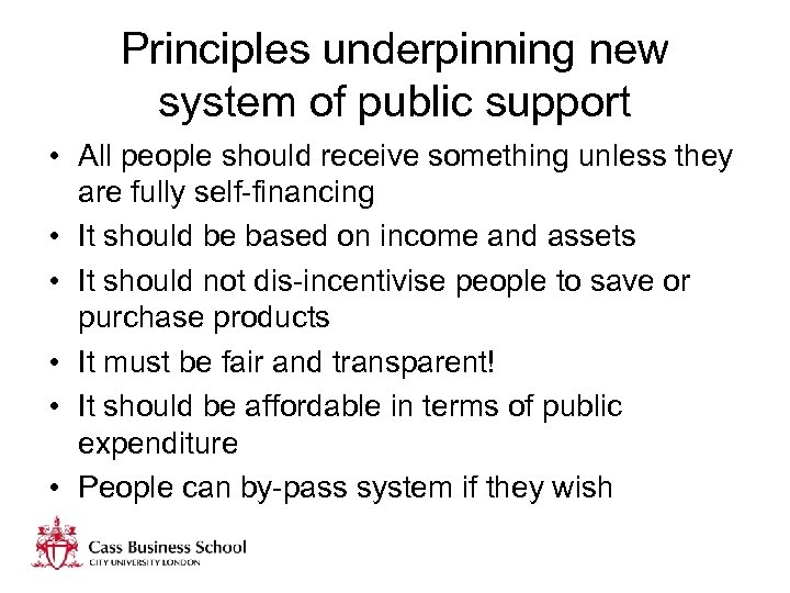 Principles underpinning new system of public support • All people should receive something unless