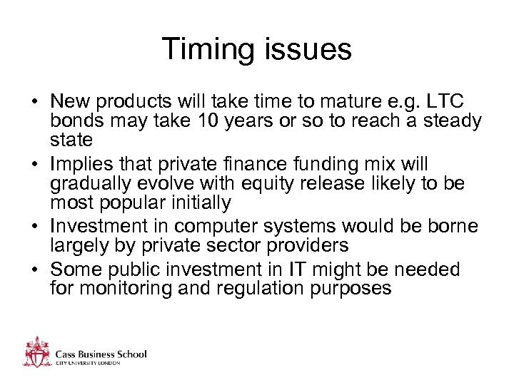 Timing issues • New products will take time to mature e. g. LTC bonds