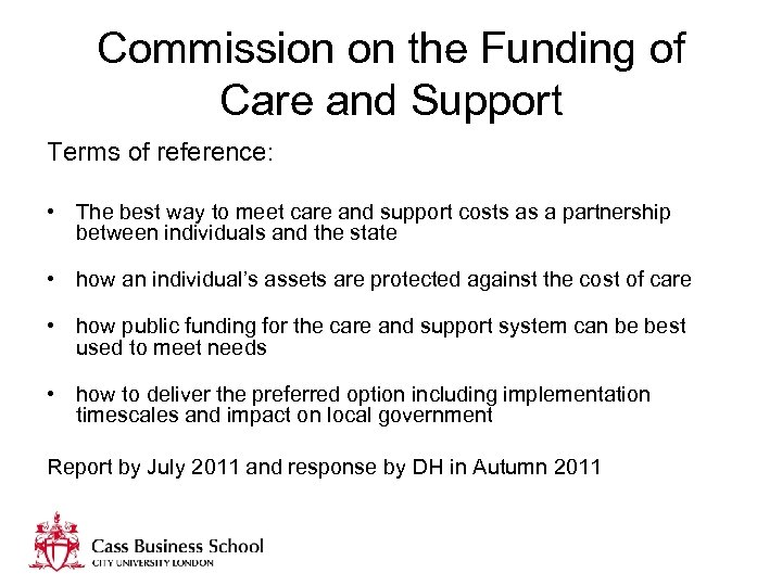 Commission on the Funding of Care and Support Terms of reference: • The best