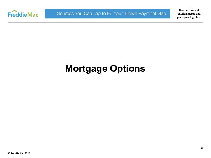 Remove this text on slide master and place your logo here Mortgage Options 27