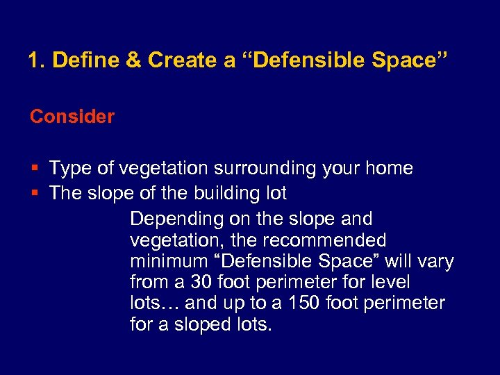 "1. Define & Create a ""Defensible Space"" Consider § Type of vegetation surrounding your"