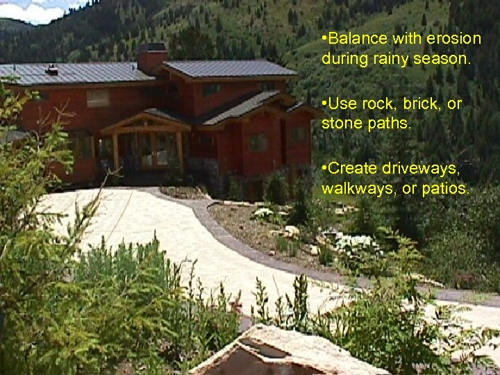 • Balance with erosion during rainy season. • Use rock, brick, or stone