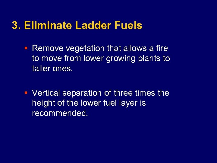 3. Eliminate Ladder Fuels § Remove vegetation that allows a fire to move from