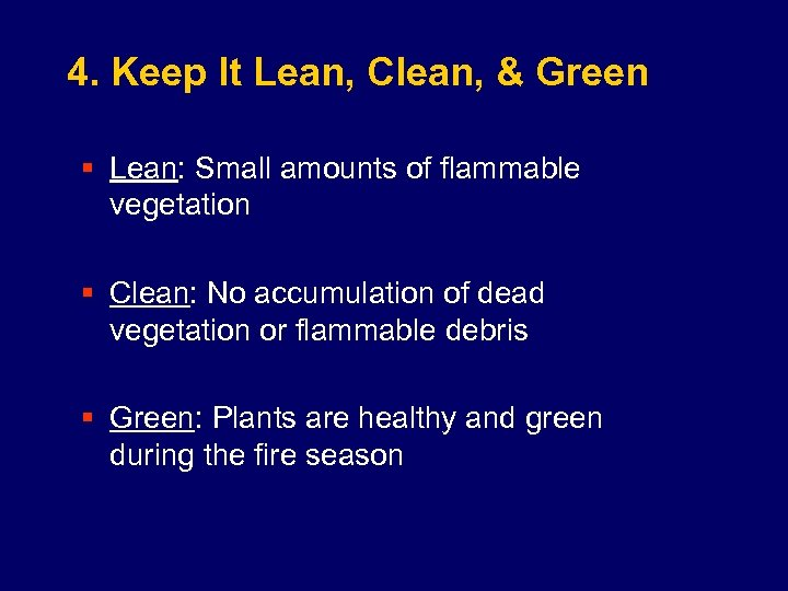 4. Keep It Lean, Clean, & Green § Lean: Small amounts of flammable vegetation