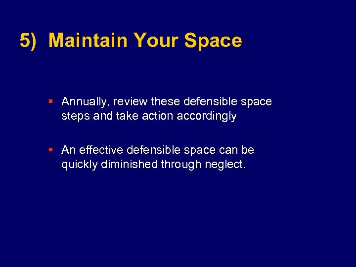 5) Maintain Your Space § Annually, review these defensible space steps and take action