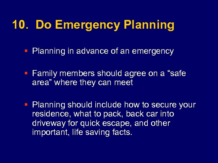10. Do Emergency Planning § Planning in advance of an emergency § Family members