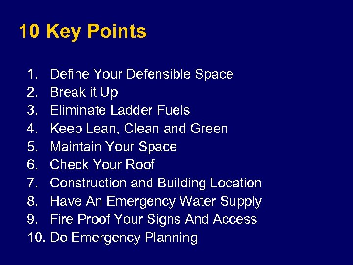 10 Key Points 1. Define Your Defensible Space 2. Break it Up 3. Eliminate