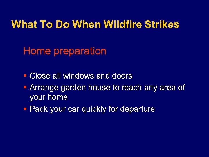 What To Do When Wildfire Strikes Home preparation § Close all windows and doors