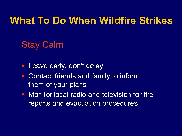 What To Do When Wildfire Strikes Stay Calm § Leave early, don't delay §