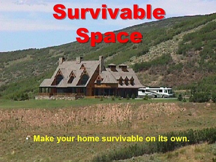 Survivable Space • Make your home survivable on its own.