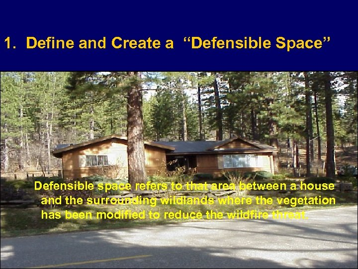 "1. Define and Create a ""Defensible Space"" Defensible space refers to that area between"