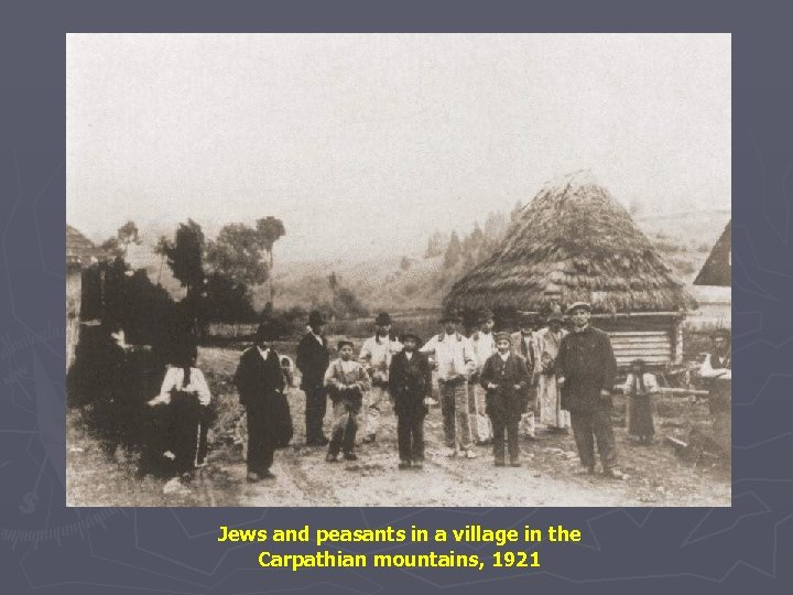 Jews and peasants in a village in the Carpathian mountains, 1921