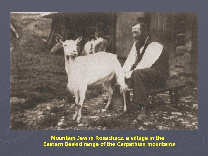 Mountain Jew in Rosachacz, a village in the Eastern Beskid range of the Carpathian