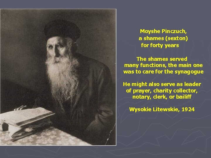 Moyshe Pinczuch, a shames (sexton) forty years The shames served many functions, the main