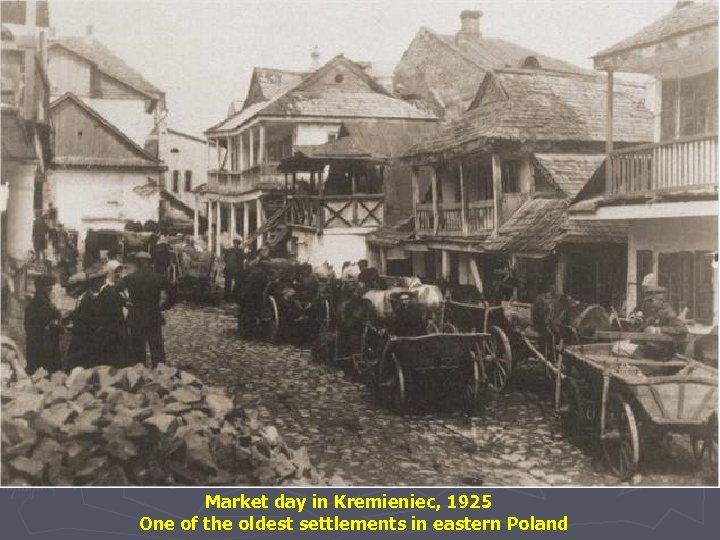 Market day in Kremieniec, 1925 One of the oldest settlements in eastern Poland