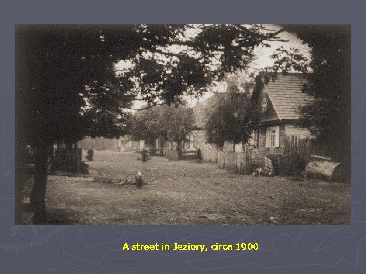 A street in Jeziory, circa 1900