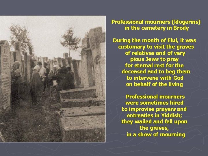 Professional mourners (klogerins) in the cemetery in Brody During the month of Elul, it