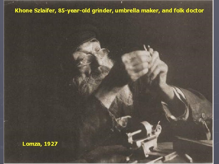Khone Szlaifer, 85 -year-old grinder, umbrella maker, and folk doctor Lomza, 1927