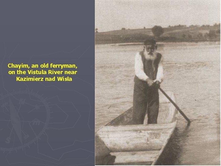 Chayim, an old ferryman, on the Vistula River near Kazimierz nad Wisla