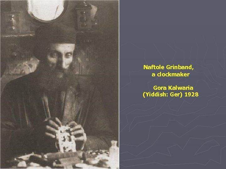Naftole Grinband, a clockmaker Gora Kalwaria (Yiddish: Ger) 1928