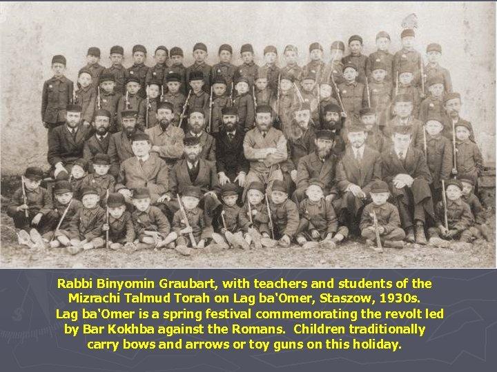 Rabbi Binyomin Graubart, with teachers and students of the Mizrachi Talmud Torah on Lag