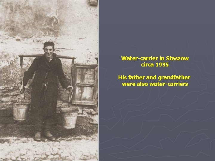 Water-carrier in Staszow circa 1935 His father and grandfather were also water-carriers