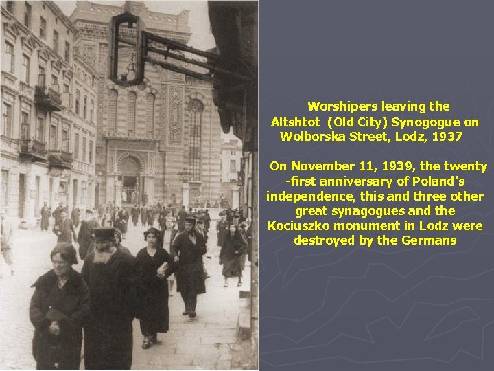 Worshipers leaving the Altshtot (Old City) Synogogue on Wolborska Street, Lodz, 1937 On November