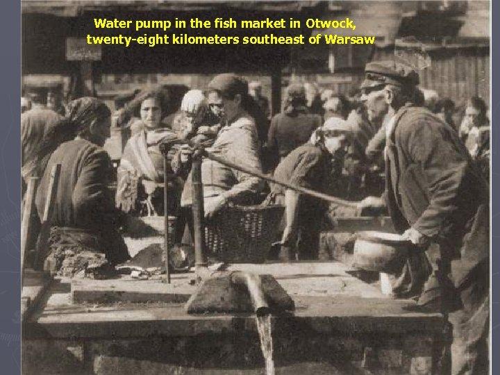 Water pump in the fish market in Otwock, twenty-eight kilometers southeast of Warsaw