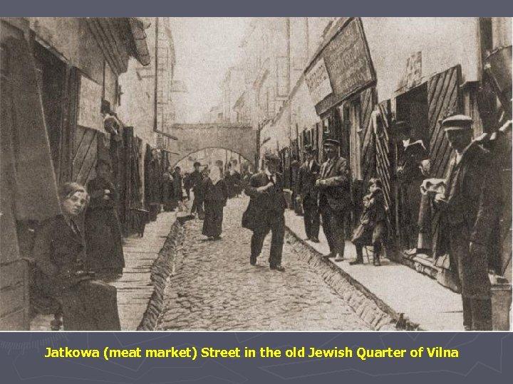 Jatkowa (meat market) Street in the old Jewish Quarter of Vilna