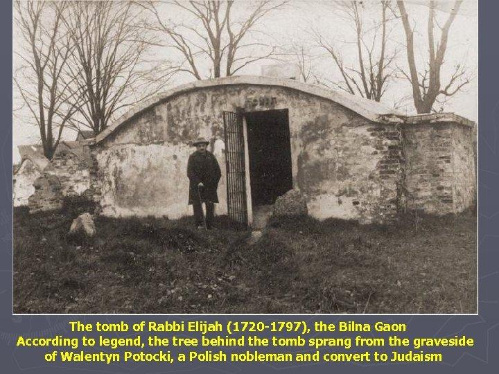 The tomb of Rabbi Elijah (1720 -1797), the Bilna Gaon According to legend, the