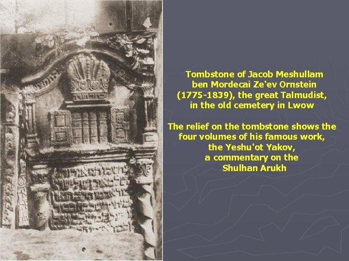Tombstone of Jacob Meshullam ben Mordecai Ze'ev Ornstein (1775 -1839), the great Talmudist, in