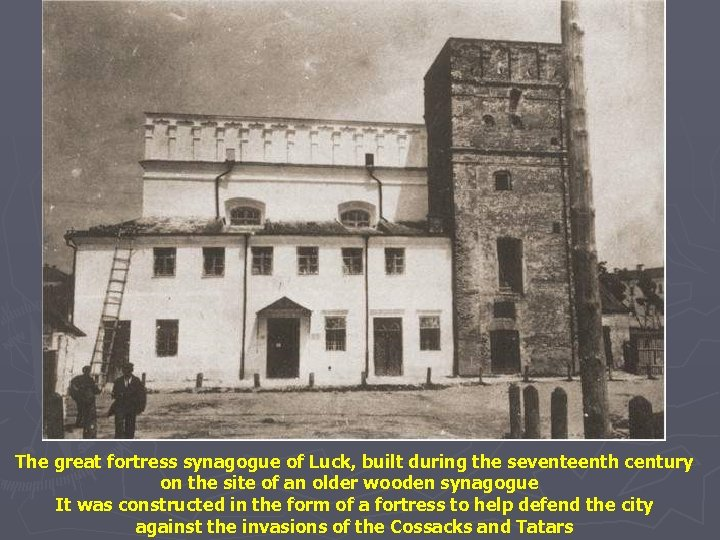 The great fortress synagogue of Luck, built during the seventeenth century on the site