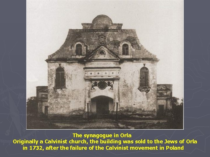 The synagogue in Orla Originally a Calvinist church, the building was sold to the